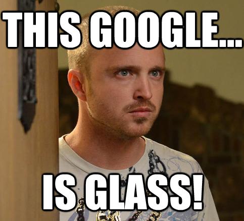 GOOGLE GLASS BREAKING BAD MEME google glass jailbroken, still awkward and unaffordable ocean,Jailbreak Meme